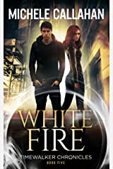 White Fire (Timewalker Chronicles Book 5) Kindle Edition