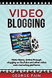 Video Blogging: Make Money Online through vlogging on YouTube and other video web marketing platforms