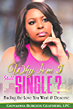 Why Am I Still Single?: Finding the Love You Want and Deserve