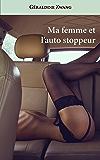 Ma femme et l'auto stoppeur (Les érotiques de Géraldine Zwang t. 29)
