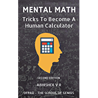 Mental Math: Tricks To Become A Human Calculator (For Speed Math, Math Tricks, Vedic Math Enthusiasts, GMAT, GRE, SAT Students & Case Interview Study) (English Edition)