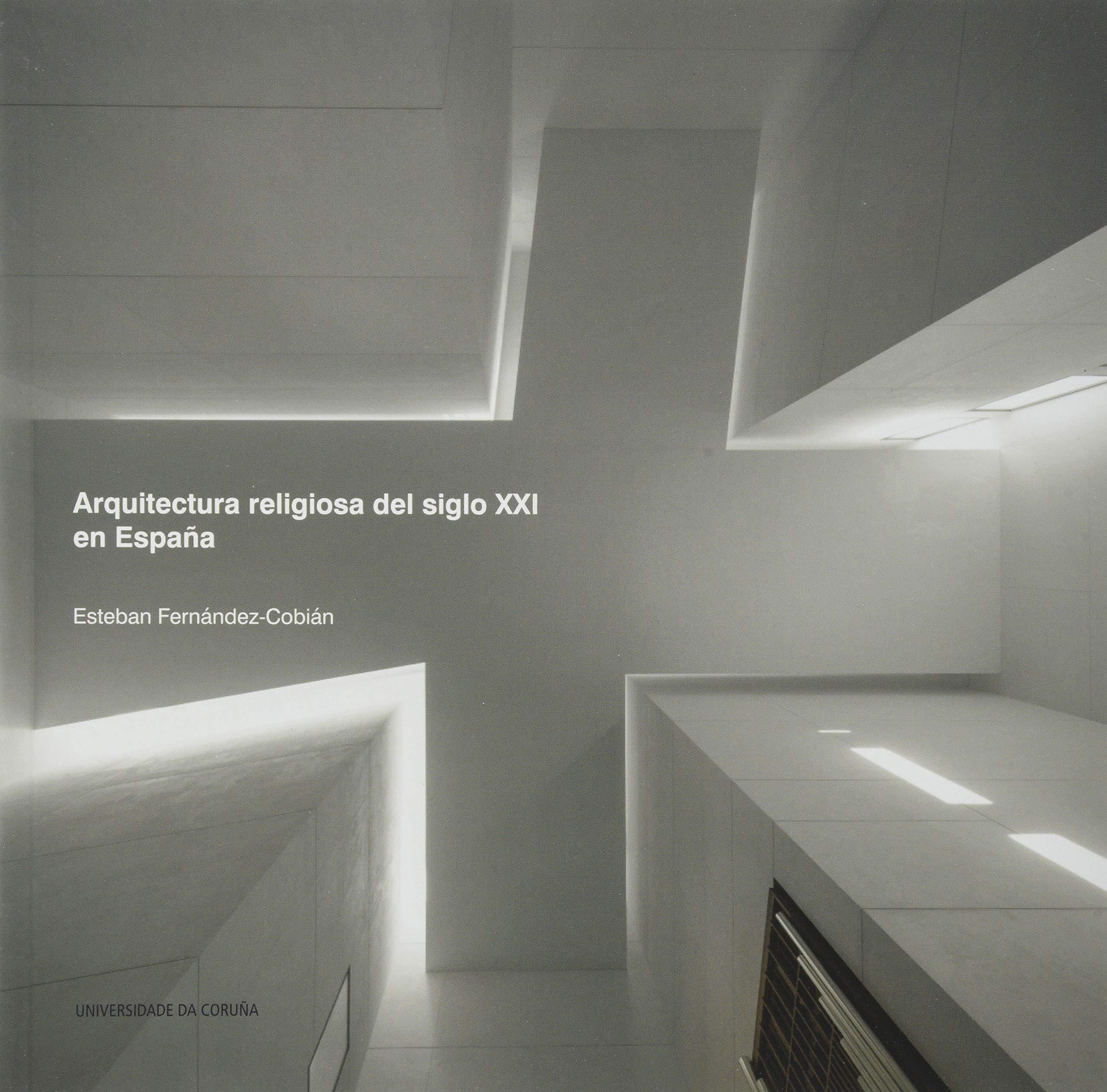 Arquitectura religiosa del siglo XXI en España: 164 Monografías: Amazon.es: Fernández-Cobián, Esteban: Libros