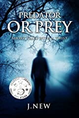 Predator or Prey: Short Tales with a Twist Kindle Edition