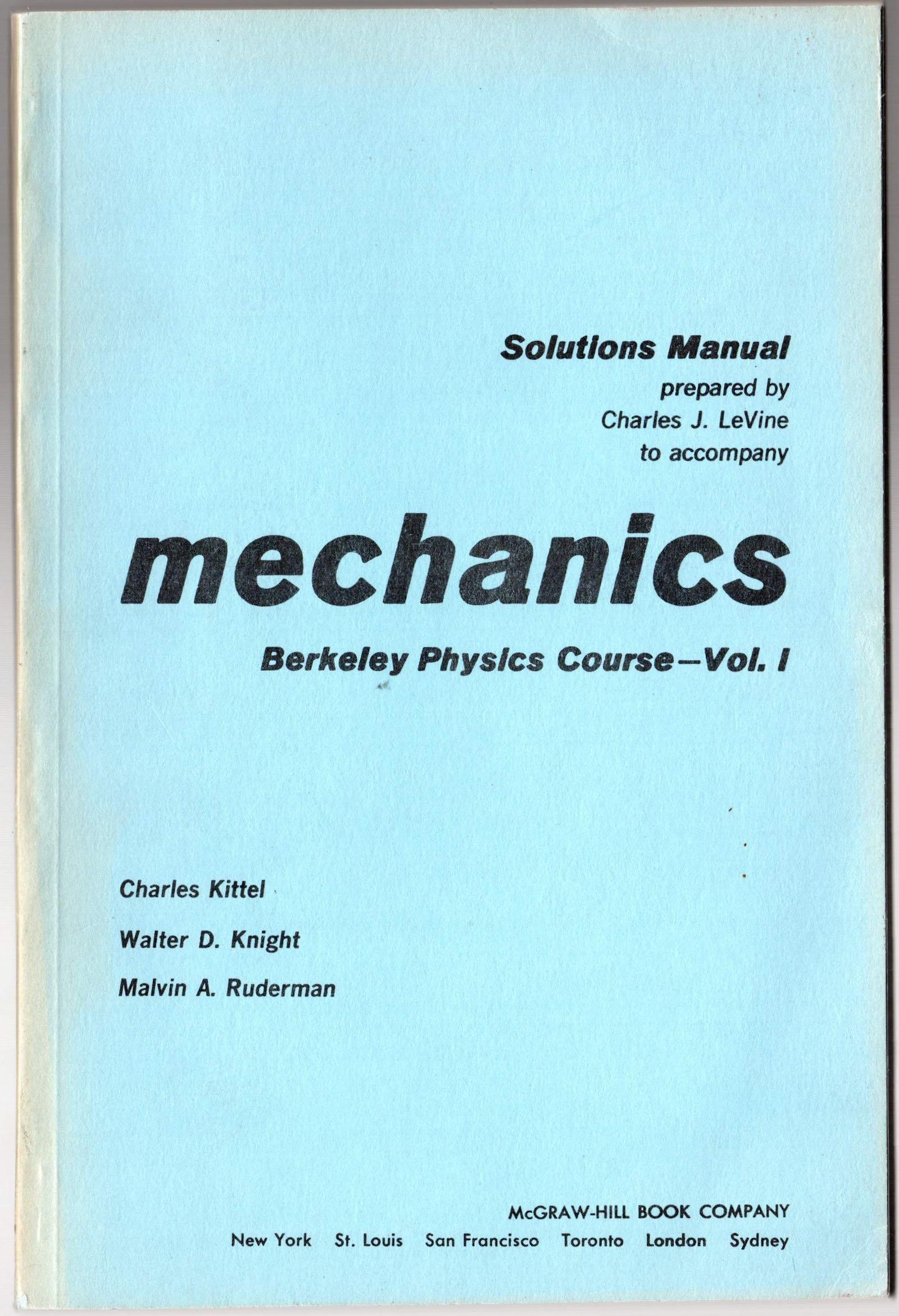 Solutions manual to accompany Mechanics, Berkeley physics course vol. 1,  [by] Charles Kittel, Walter D. Knight, Malvin A. Ruderman: Charles J  Levine: ...