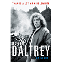 Roger Daltrey: Thanks a lot Mr Kibblewhite: My Story (English Edition)