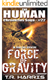 Force of Gravity: An Adam Cain Adventure (The Human Chronicles Saga Book 22)