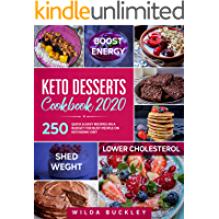 Keto Dessert Cookbook 2020: 250 Quick & Easy Recipes on a Budget for Busy People on Ketogenic Diet – Bombs, Bars…