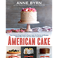 American Cake: From Colonial Gingerbread to Classic Layer, the Stories and Recipes Behind More Than 125 of Our Best-Loved Cakes