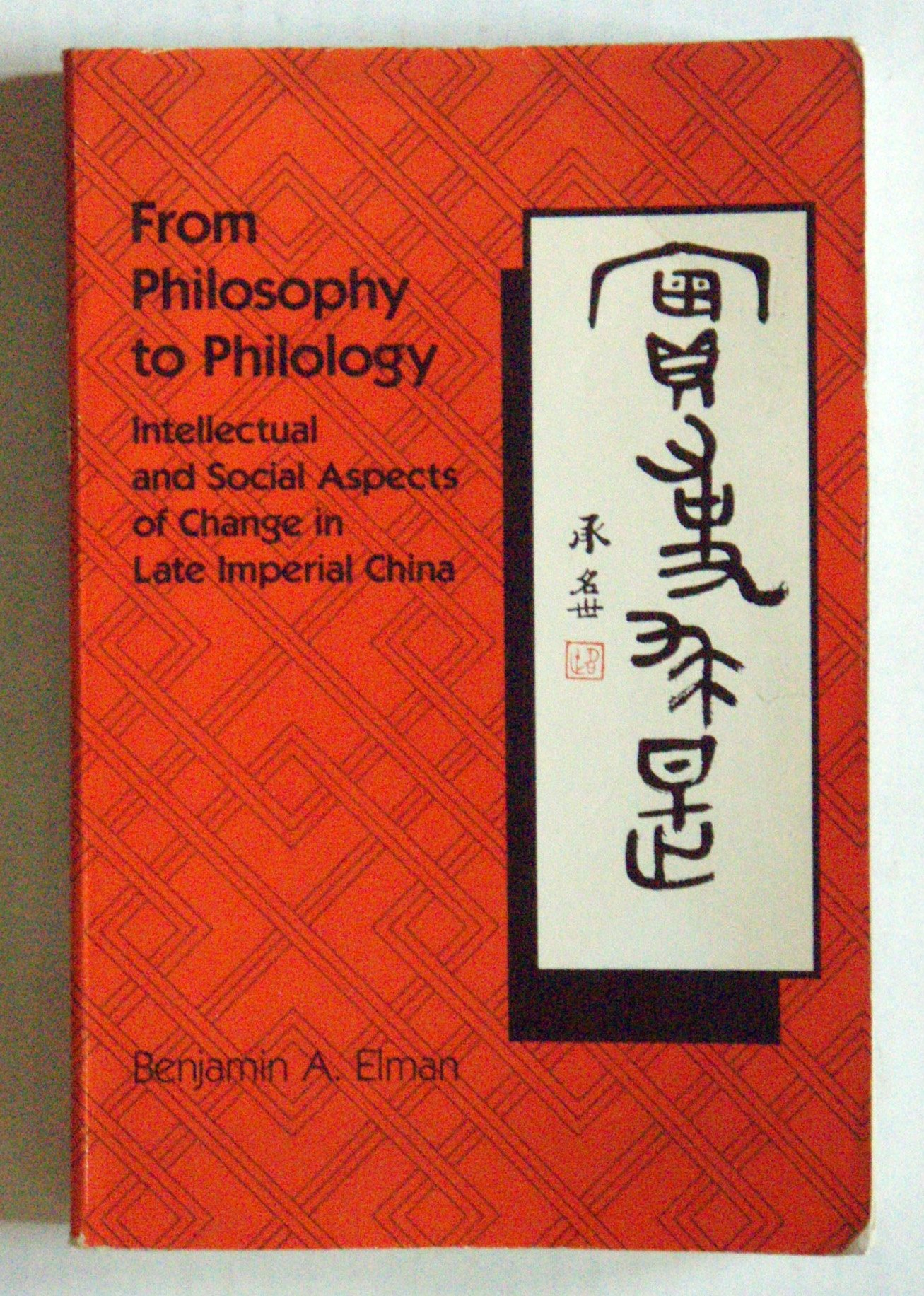 From Philosophy to Philology: Intellectual and Social Aspects of Change in Late Imperial China (Harvard East Asian Series), Elman, Benjamin A.