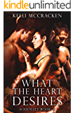 What the Heart Desires: An Elemental Romance (Soulmate Series Book 4)