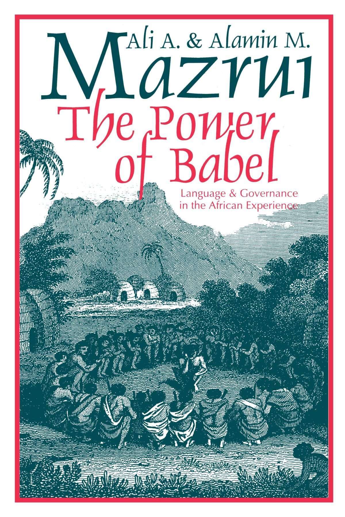 The Power of Babel: Language and Governance in the African Experience by University of Chicago Press