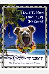 The Poppy Project: How Fiji's Most Famous Dog Got Saved! Kindle Edition