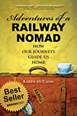Adventures of a Railway Nomad: How Our Journeys Guide Us Home Kindle Edition