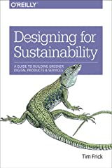 Designing for Sustainability: A Guide to Building Greener Digital Products and Services Paperback