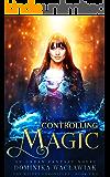 Controlling Magic: An Urban Fantasy Novel (The Wildes Chronicles Book 2)