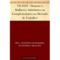 TD 0595 - Homens x Mulheres: Substitutos ou Complementares no Mercado de Trabalho?