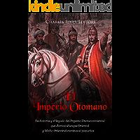 El Imperio Otomano: La historia y el legado del Imperio Transcontinental que dominó Europa Oriental y Medio Oriente…