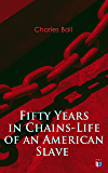 Fifty Years in Chains-Life of an American Slave: Fascinating True Story of a Fugitive Slave Who Lived in Maryland, South Carolina and Georgia, Served Under ... One Year in the Navy During the War of 1812