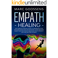 Empath Healing: The Complete Survival Guide to Understand Your Gifts, Recognize Toxic Relationships, Overcome Fear…