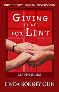 Giving It Up for Lent—Leader Guide: Bible Study, Drama, Discussion