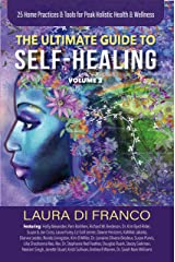 The Ultimate Guide to Self-Healing Volume 2: 25 Home Practices & Tools for Peak Holistic Health & Wellness Kindle Edition