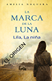 La marca de la luna. Lila, la niña. El origen (Spanish Edition)