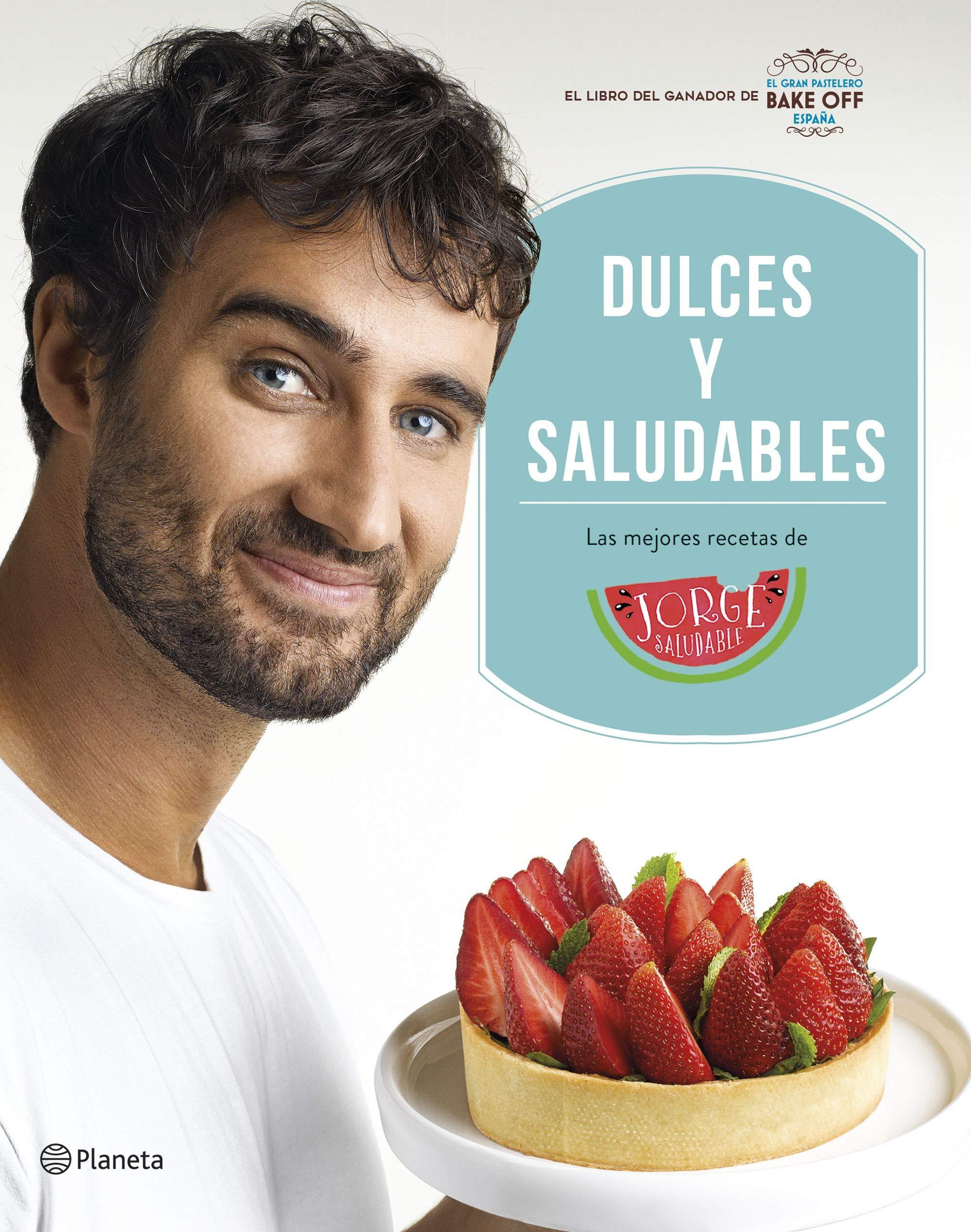 Dulces y saludables: Las mejores recetas de Jorge Saludable ...