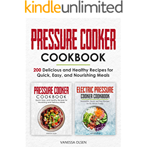 Pressure Cooker Cookbook: 200 Delicious and Healthy Recipes for Quick, Easy, and Nourishing Meals