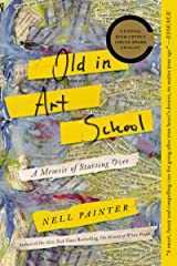 Old In Art School: A Memoir of Starting Over Kindle Edition
