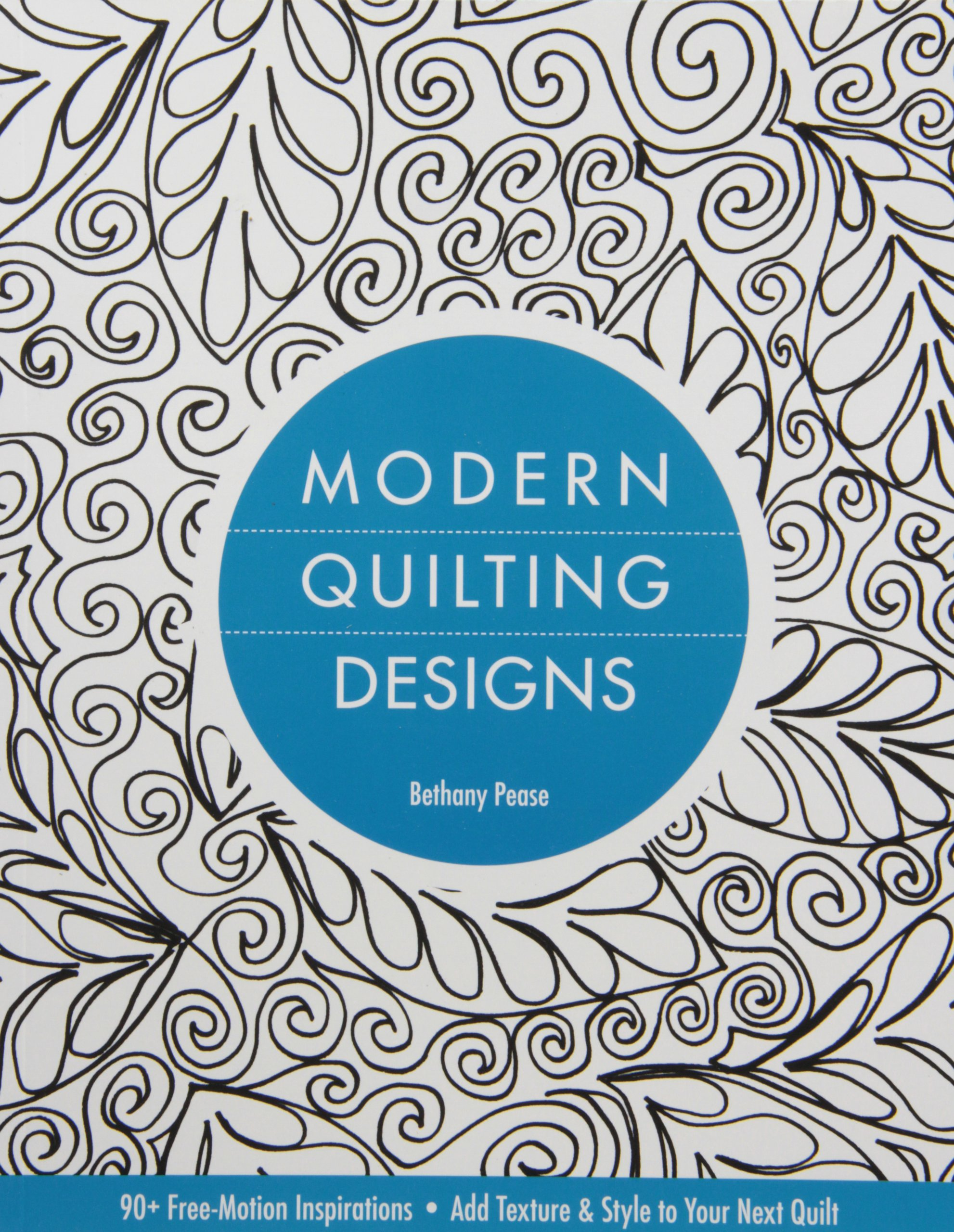 Modern Quilting Designs: 90+ Free-Motion Inspirations- Add Texture ...