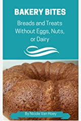Bakery Bites: Breads and Treats Without Dairy, Eggs, Nuts, Seeds, or Soy Kindle Edition