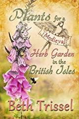 Plants For A Medieval Herb Garden in the British Isles Kindle Edition