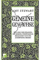 Gemeine Gewächse: Das A bis Z der Pflanzen, die morden, verstümmeln, berauschen und uns anderweitig ärgern (German Edition) Kindle Edition