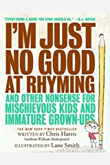 I'm Just No Good at Rhyming: And Other Nonsense for Mischievous Kids and Immature Grown-Ups Kindle Edition