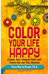 Color Your Life Happy: Create Your Unique Path and Claim the Joy You Deserve Kindle Edition