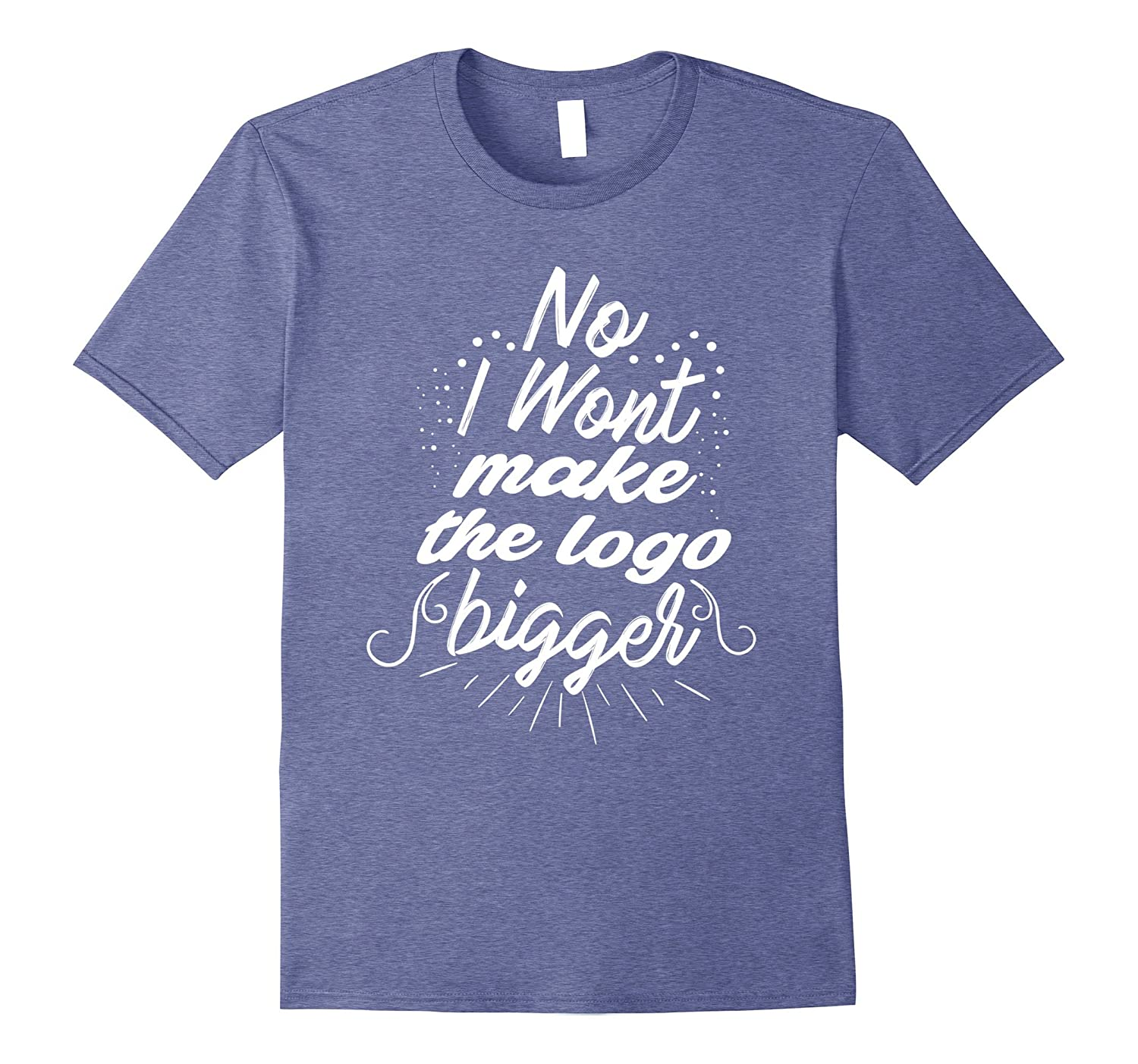 No I Wont Make The Logo Bigger funny graphic designer TShirt-TH