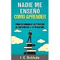 Nadie Me Enseñó Cómo Aprender: Cómo Desbloquear su Potencial de Aprendizaje y Ser Imparable (Domine Su Mente, Transforme Su Vida nº 4) (Spanish Edition)