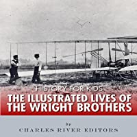 History for Kids: The Illustrated Lives of the Wright Brothers