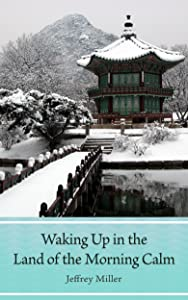Waking Up in the Land of the Morning Calm: Tales From South Korea