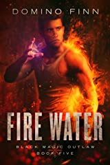 Fire Water (Black Magic Outlaw Book 5) Kindle Edition