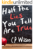 Half The Lies You Tell Are True: An unsettling, dark psychological thriller.