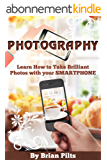 Photography: Learn How to Take Brilliant Photos with your Smartphone (English Edition)