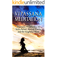Vipassana Meditation: Vipassana Mindfulness for Stress Relief, Mental Clarity and the Insightful Mind (Simplicity, Happiness, Fulfillment, and Enlightenment)