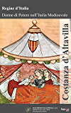 Costanza d'Altavilla (Regine d'Italia – Donne di potere nell'Italia Medievale Vol. 1)
