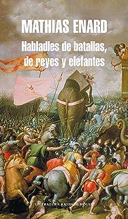 Habladles de batallas, de reyes y elefantes (Spanish Edition)