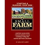 Starting & Running Your Own Small Farm Business: Small-Farm Success Stories * Financial Assistance Sources * Marketing & Sell
