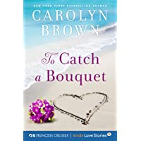 To Catch a Bouquet (Princess Cruises Presents: Kindle Love Stories)