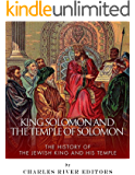 King Solomon and the Temple of Solomon: The History of the Jewish King and His Temple
