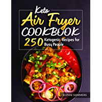 Keto Air Fryer Cookbook: 250 Ketogenic Recipes for Busy People (English Edition)