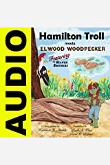 Hamilton Troll Meets Elwood Woodpecker: Hamilton Troll Adventures, Book 5 Audible Audiobook